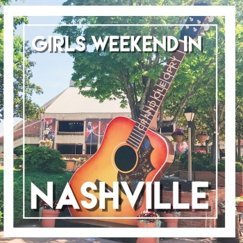 The perfect girls weekend in Nashville