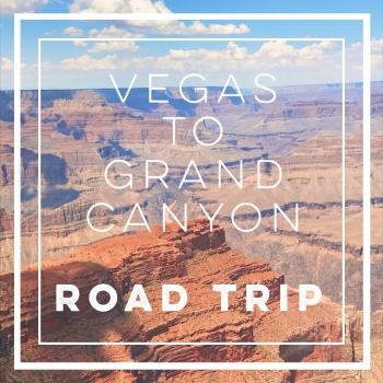 Road trip from Vegas to the Grand Canyon